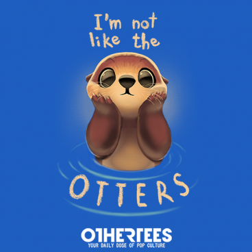 I'm not like the otters