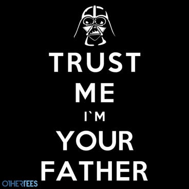 Trust Me I'm Your Father